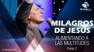 Embedded thumbnail for Alimentando a las multitudes 2- Abraham Peña - Milagros de Jesús