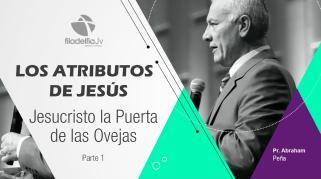 Embedded thumbnail for Jesucristo la puerta de las ovejas 1 - Abraham Peña - Los atributos de Jesús