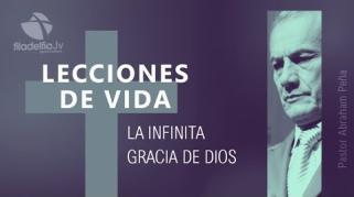 Embedded thumbnail for La Infinita gracia de Dios - Abraham Peña - Lecciones de vida