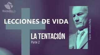 Embedded thumbnail for La tentación 2 - Abraham Peña - Lecciones de vida