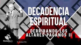 Embedded thumbnail for Derribando los altares paganos 2 - Abraham Peña - Decadencia Espiritual
