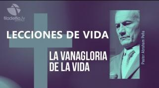 Embedded thumbnail for La vanagloria de la vida - Abraham Peña - Lecciones de vida